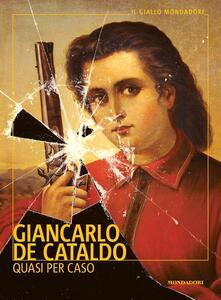 Quasi per caso - Giancarlo De Cataldo - copertina
