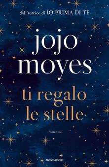 Ti regalo le stelle - Jojo Moyes - copertina