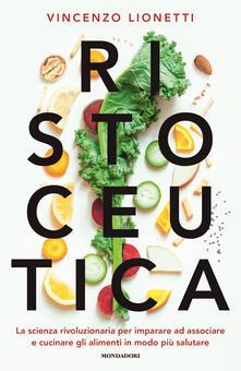 Letterarioprimopiano.it Ristoceutica. La scienza rivoluzionaria per imparare ad associare e cucinare gli alimenti in modo più salutare Image