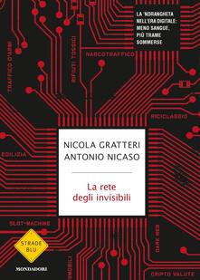 La rete degli invisibili. La 'ndrangheta nell'era digitale: meno sangue, più trame sommerse - Nicola Gratteri,Antonio Nicaso - copertina