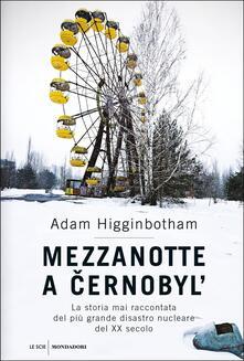 Lpgcsostenible.es Mezzanotte a Cernobyl'. La storia mai raccontata del più grande disastro nucleare del XX secolo Image