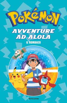 Voluntariadobaleares2014.es Avventure ad Alola. Il romanzo. Pokémon Image