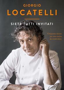 Siete tutti invitati. Cinquanta ricette per una cucina da condividere - Giorgio Locatelli,Sheila Keating - copertina