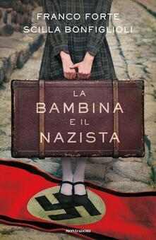 La bambina e il nazista - Franco Forte,Scilla Bonfiglioli - copertina