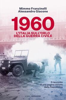 1960. L'Italia sull'orlo della guerra civile - Mimmo Franzinelli,Alessandro Giacone - copertina