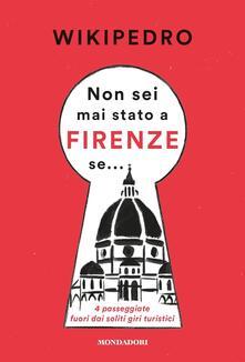 Non sei mai stato a Firenze se... 4 passeggiate fuori dai soliti giri turistici - WikiPedro - copertina