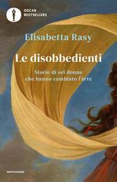 Copertina  Le disobbedienti : storie di sei donne che hanno cambiato l'arte