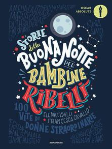 Storie della buonanotte per bambine ribelli. 100 vite di donne straordinarie.pdf