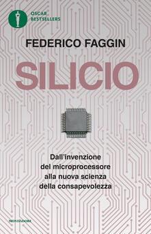 Silicio. Dall'invenzione del microprocessore alla nuova scienza della consapevolezza. Nuova ediz. - Federico Faggin - copertina