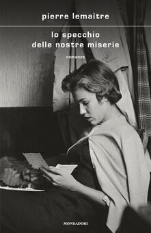 Lo specchio delle nostre miserie - Pierre Lemaitre - copertina