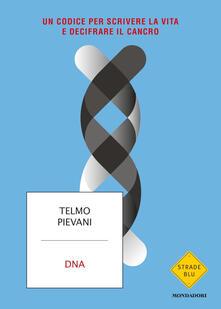 DNA. Un codice per scrivere la vita e decifrare il cancro - Telmo Pievani - copertina