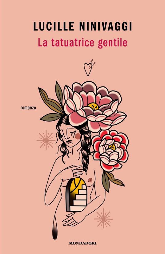 La tatuatrice gentile - Lucille Ninivaggi - Libro - Mondadori - Novel | IBS
