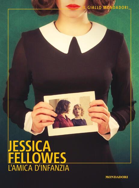 L Amica D Infanzia Jessica Fellowes Libro Mondadori Il Giallo Mondadori Ibs