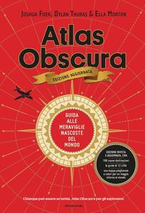 Libro Atlas Obscura. Guida alle meraviglie nascoste del mondo. Nuova ediz. Joshua Foer Dylan Thuras Ella Morton