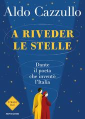 Copertina  A riveder le stelle : Dante, il poeta che inventò l'Italia