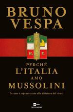 Perché l'Italia amò Mussolini (e come è sopravvissuta alla dittatura del virus)