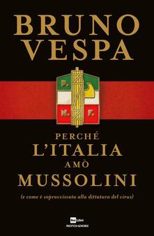 Perché l'Italia amò Mussolini (e come è sopravvissuta alla dittatura del virus) - Bruno Vespa - copertina