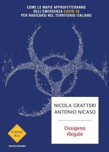 Ossigeno illegale. Come le mafie approfitteranno dell'emergenza Covid-19 per radicarsi nel territorio italiano - Nicola Gratteri,Antonio Nicaso - copertina