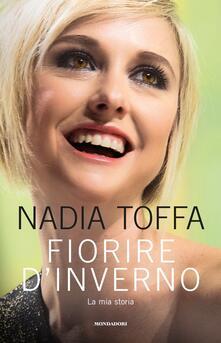 Fiorire d'inverno. La mia storia - Nadia Toffa - copertina