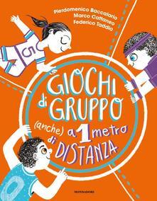 Giochi di gruppo (anche) a 1 metro di distanza - Pierdomenico Baccalario,Marco Cattaneo,Federico Taddia - copertina