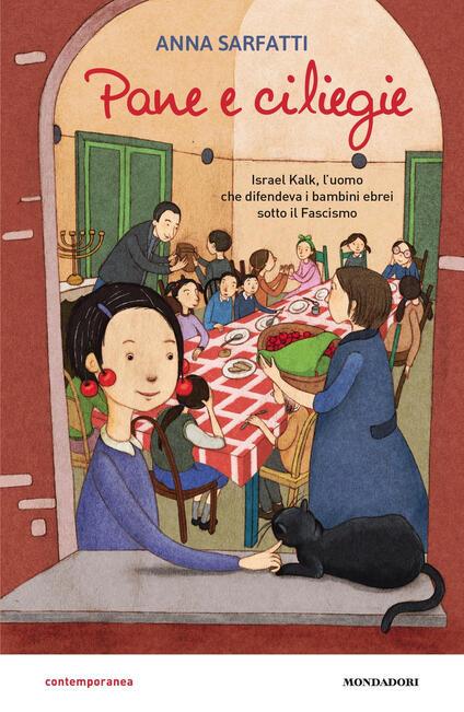 Pane e ciliegie. Israel Kalk, l'uomo che difendeva i bambini ebrei sotto il Fascismo - Anna Sarfatti - copertina