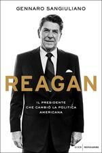 Reagan. Il presidente che cambiò la politica americana