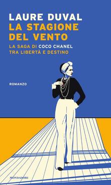 La stagione del vento. La saga di Coco Chanel tra libertà e destino - Laure Duval - copertina