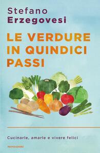 Libro Le verdure in quindici passi. Cucinarle, amarle e vivere felici Stefano Erzegovesi