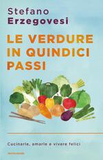 Le verdure in quindici passi. Cucinarle, amarle e vivere felici