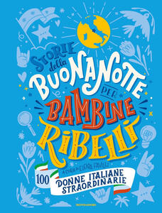 Libro Storie della buonanotte per bambine ribelli. 100 donne italiane straordinarie Elena Favilli