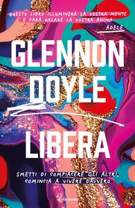 Libro Libera. Smetti di compiacere gli altri, comincia a vivere davvero Glennon Doyle Melton