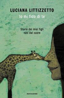 Libro Io mi fido di te. Storia dei miei figli nati dal cuore Luciana Littizzetto