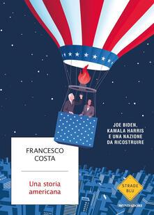 Una storia americana. Joe Biden, Kamala Harris e una nazione da ricostruire - Francesco Costa - copertina