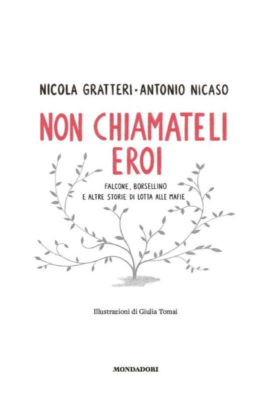 Non chiamateli eroi. Falcone, Borsellino e altre storie di lotta alle mafie - Nicola Gratteri,Antonio Nicaso - 2