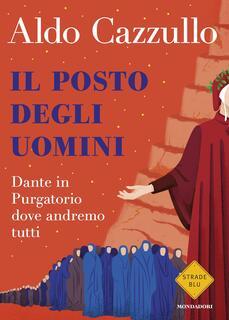 Libro Il posto degli uomini. Dante in Purgatorio dove andremo tutti Aldo Cazzullo