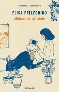 Libro Albicocche al miele Elisa Pellegrino