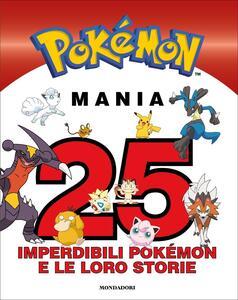 Libro Pokémon mania. 25 imperdibili Pokémon e le loro storie