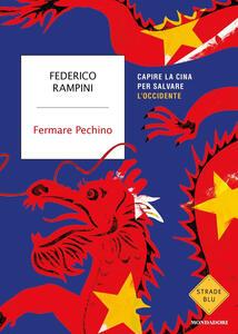 Libro Fermare Pechino. Capire la Cina per salvare l'Occidente Federico Rampini