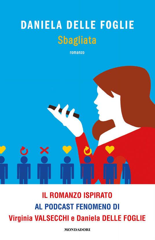 Sbagliata - Daniela Delle Foglie - Libro - Mondadori - Novel   IBS