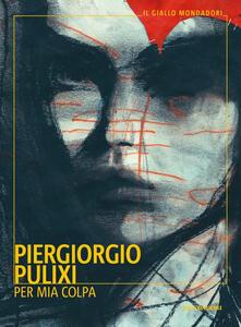 Libro Per mia colpa Piergiorgio Pulixi