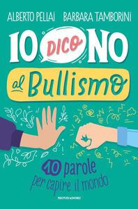 Libro Io dico no al bullismo. 10 parole per capire il mondo Alberto Pellai Barbara Tamborini
