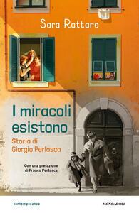 Libro I miracoli esistono. La storia di Giorgio Perlasca Sara Rattaro
