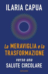 Libro La meraviglia e la trasformazione verso una salute circolare Ilaria Capua