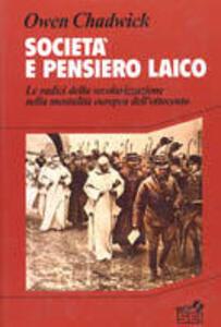 Società e pensiero laico. Le radici della secolarizzazione nella mentalità europea dell'Ottocento - Owen Chadwick - copertina