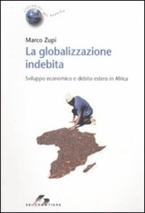 Libro La globalizzazione indebita. Sviluppo economico e debito estero in Africa Marco Zupi