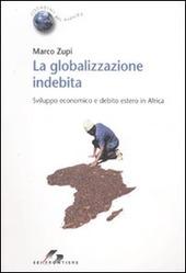 La globalizzazione indebita. Sviluppo economico e debito estero in Africa