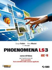 Phoenomena LS3. Corso di fisica per il 5° anno dei Licei scientifici. Licei scientifici delle scienze applicate - Fabbri Sergio Masini Mara Baccaglini Enrico - wuz.it