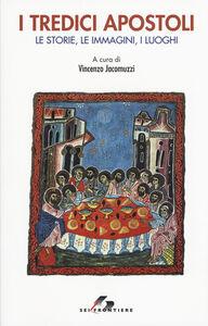 Foto Cover di I tredici apostoli. Le storie, le immagini, i luoghi, Libro di  edito da SEI