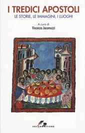 I tredici apostoli. Le storie, le immagini, i luoghi