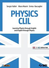 Physics CLIL. Learning physics through english and english through physics. Con e-book. Con espansione online. Per le Scuole superiori - Fabbri Sergio Masini Mara Baccaglini Enrico - wuz.it